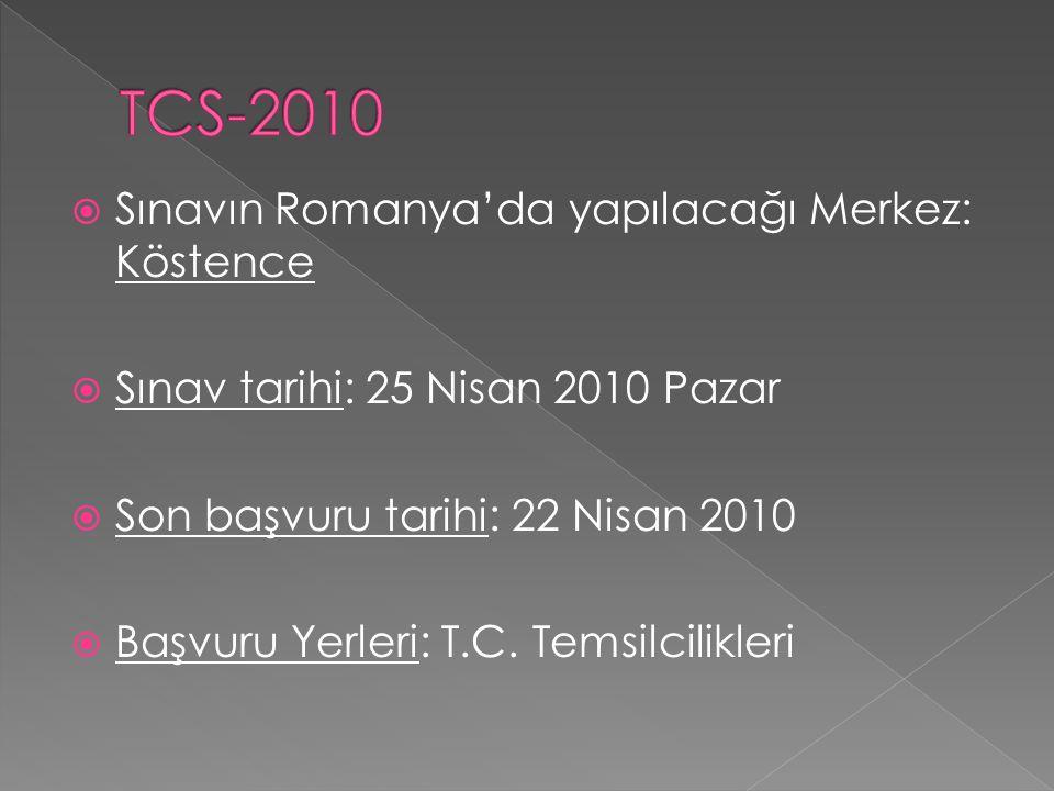  Sınavın Romanya'da yapılacağı Merkez: Köstence  Sınav tarihi: 25 Nisan 2010 Pazar  Son başvuru tarihi: 22 Nisan 2010  Başvuru Yerleri: T.C. Temsi