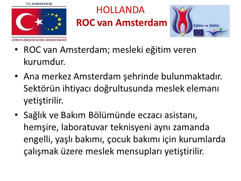 HOLLANDA ROC van Amsterdam ROC van Amsterdam; mesleki eğitim veren kurumdur. Ana merkez Amsterdam şehrinde bulunmaktadır. Sektörün ihtiyacı doğrultusu