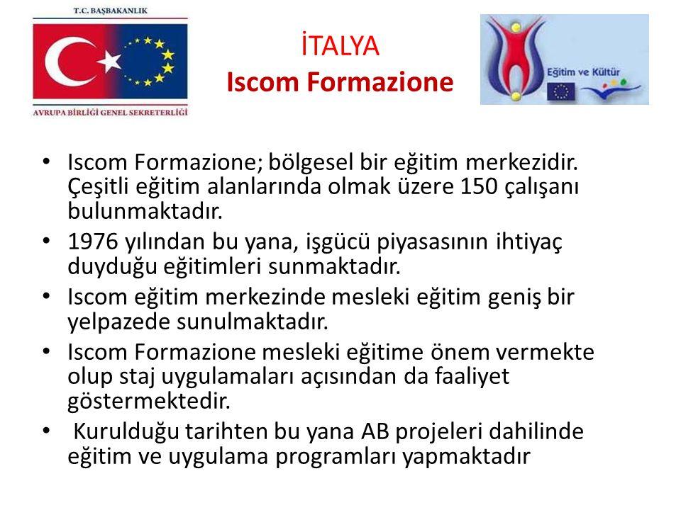 İTALYA Iscom Formazione Iscom Formazione; bölgesel bir eğitim merkezidir. Çeşitli eğitim alanlarında olmak üzere 150 çalışanı bulunmaktadır. 1976 yılı