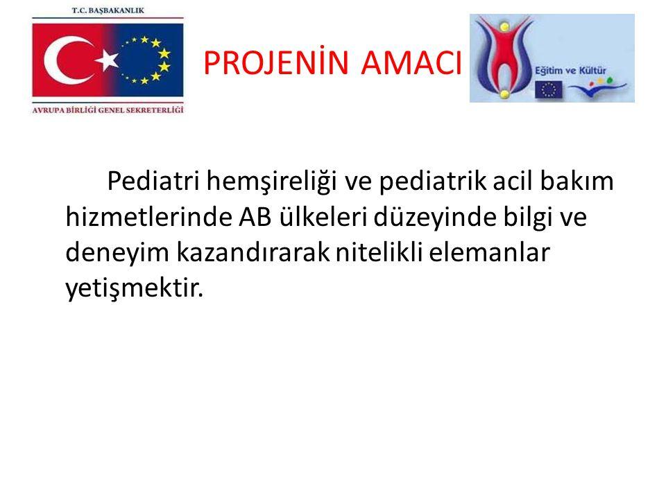 PROJENİN AMACI Pediatri hemşireliği ve pediatrik acil bakım hizmetlerinde AB ülkeleri düzeyinde bilgi ve deneyim kazandırarak nitelikli elemanlar yeti