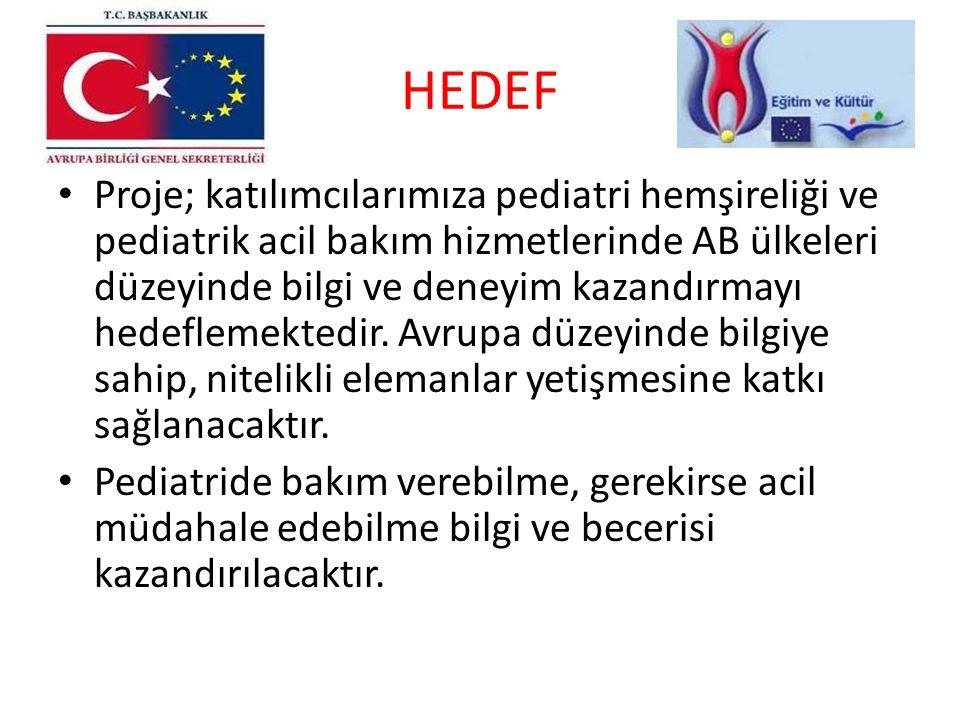 HEDEF Proje; katılımcılarımıza pediatri hemşireliği ve pediatrik acil bakım hizmetlerinde AB ülkeleri düzeyinde bilgi ve deneyim kazandırmayı hedeflem