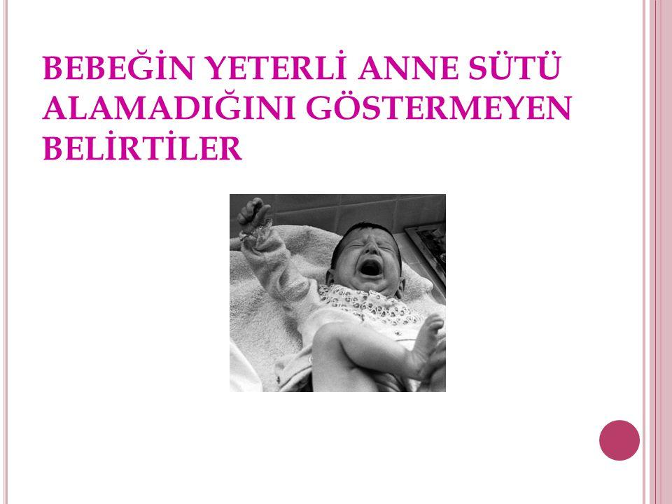 YETERSİZ SÜT OLASI BELİRTİLERİ Bebek beş-yedi günden sonra hala koyu yeşil ve sert kaka yapıyorsa Bebek az sayıda, az miktarda kaka yapıyorsa Memeler