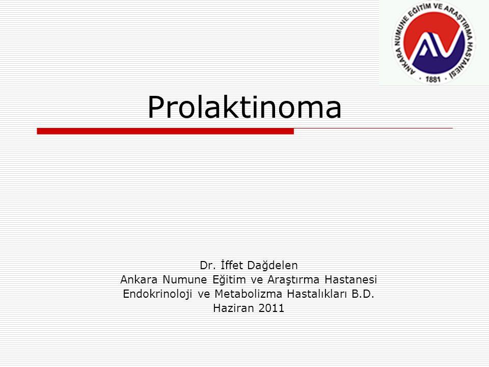 Prolaktinoma Dr. İffet Dağdelen Ankara Numune Eğitim ve Araştırma Hastanesi Endokrinoloji ve Metabolizma Hastalıkları B.D. Haziran 2011