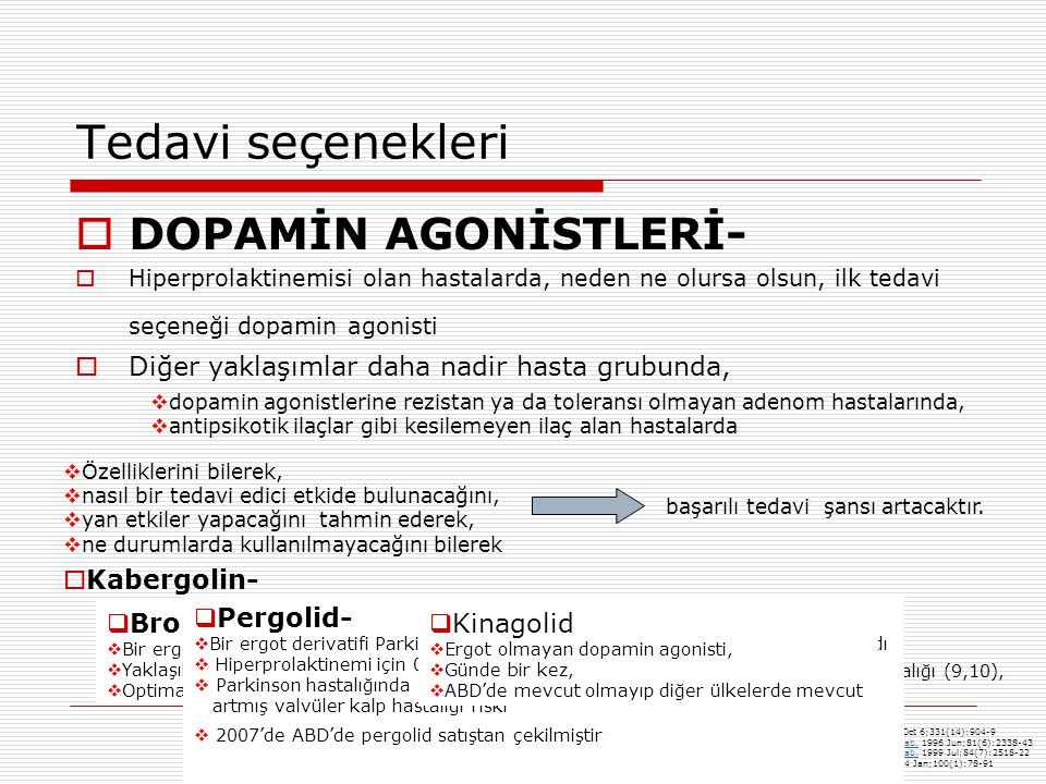 Tedavi seçenekleri  DOPAMİN AGONİSTLERİ-  Hiperprolaktinemisi olan hastalarda, neden ne olursa olsun, ilk tedavi seçeneği dopamin agonisti  Diğer y