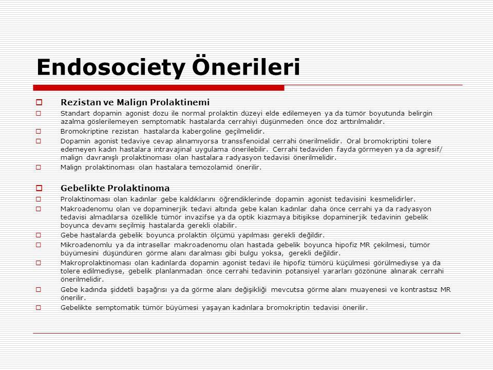 Endosociety Önerileri  Rezistan ve Malign Prolaktinemi  Standart dopamin agonist dozu ile normal prolaktin düzeyi elde edilemeyen ya da tümör boyutu