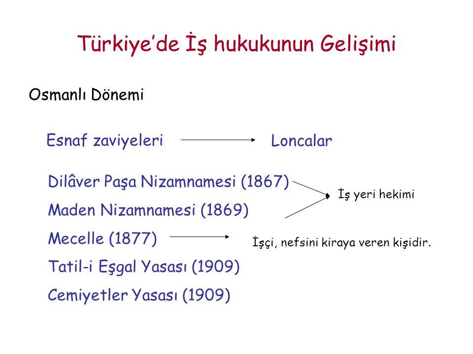 Türkiye'de İş hukukunun Gelişimi Osmanlı Dönemi Esnaf zaviyeleri Loncalar Dilâver Paşa Nizamnamesi (1867) Maden Nizamnamesi (1869) Mecelle (1877) Tati