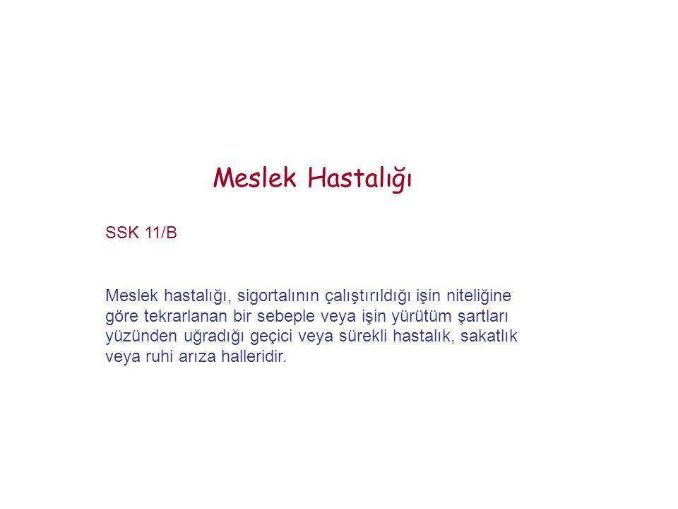 Meslek Hastalığı SSK 11/B Meslek hastalığı, sigortalının çalıştırıldığı işin niteliğine göre tekrarlanan bir sebeple veya işin yürütüm şartları yüzünd