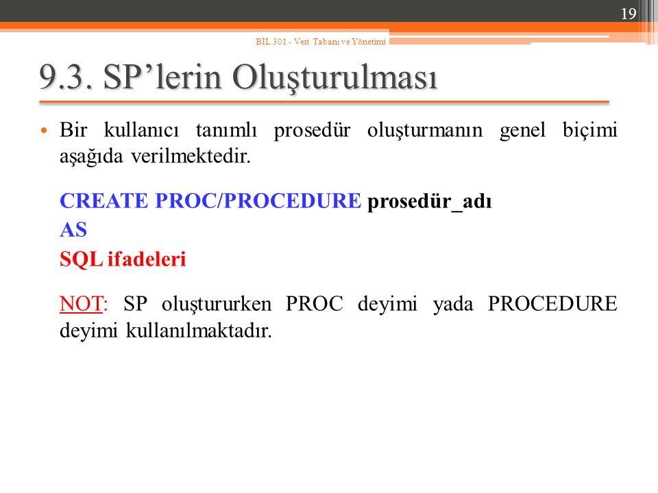 9.3. SP'lerin Oluşturulması Bir kullanıcı tanımlı prosedür oluşturmanın genel biçimi aşağıda verilmektedir. CREATE PROC/PROCEDURE prosedür_adı AS SQL
