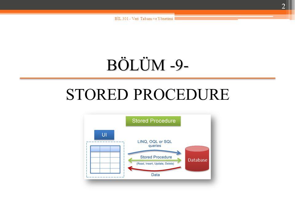 BÖLÜM -9- STORED PROCEDURE 2 BİL 301 - Veri Tabanı ve Yönetimi
