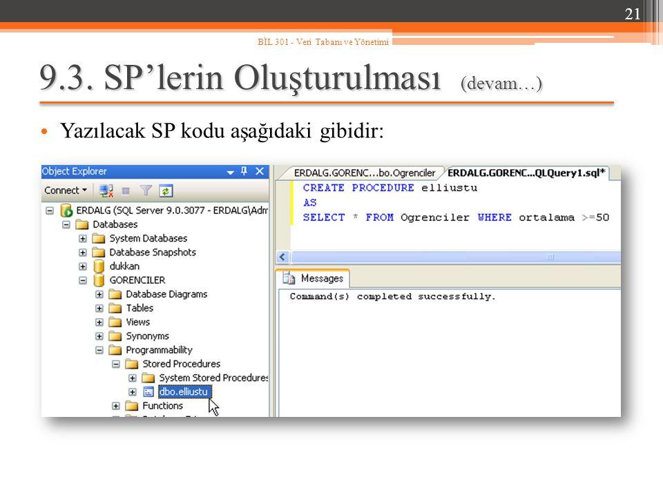 9.3. SP'lerin Oluşturulması (devam…) Yazılacak SP kodu aşağıdaki gibidir: 21 BİL 301 - Veri Tabanı ve Yönetimi