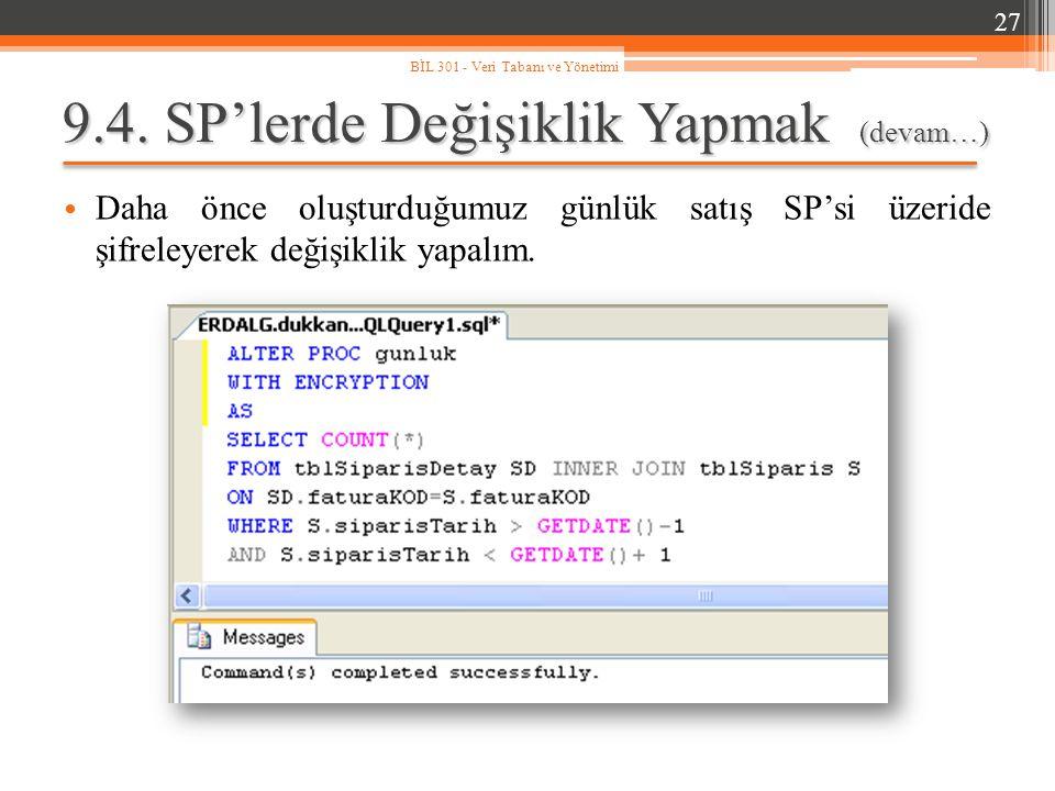 9.4. SP'lerde Değişiklik Yapmak (devam…) Daha önce oluşturduğumuz günlük satış SP'si üzeride şifreleyerek değişiklik yapalım. 27 BİL 301 - Veri Tabanı