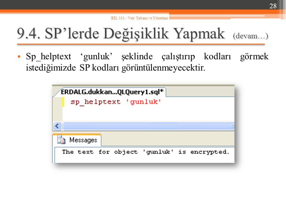 9.4. SP'lerde Değişiklik Yapmak (devam…) Sp_helptext 'gunluk' şeklinde çalıştırıp kodları görmek istediğimizde SP kodları görüntülenmeyecektir. 28 BİL