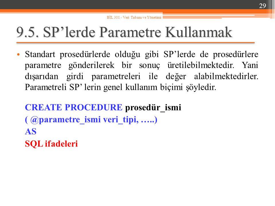 9.5. SP'lerde Parametre Kullanmak Standart prosedürlerde olduğu gibi SP'lerde de prosedürlere parametre gönderilerek bir sonuç üretilebilmektedir. Yan