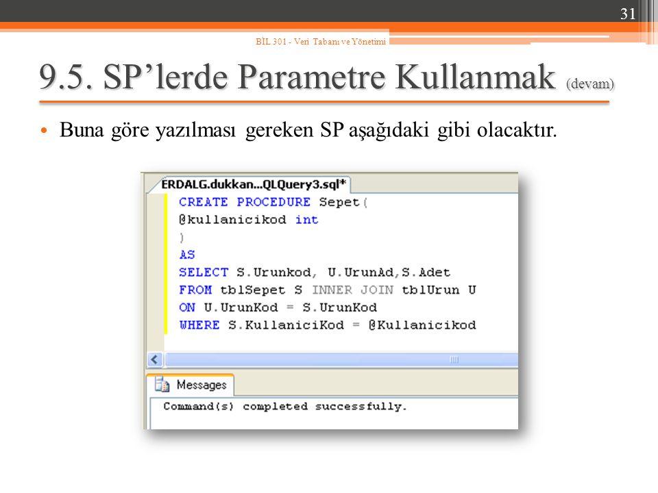 9.5. SP'lerde Parametre Kullanmak (devam) Buna göre yazılması gereken SP aşağıdaki gibi olacaktır. 31 BİL 301 - Veri Tabanı ve Yönetimi