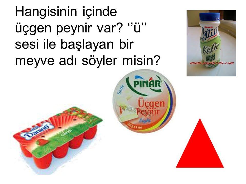 Hangisinin içinde üçgen peynir var? ''ü'' sesi ile başlayan bir meyve adı söyler misin?