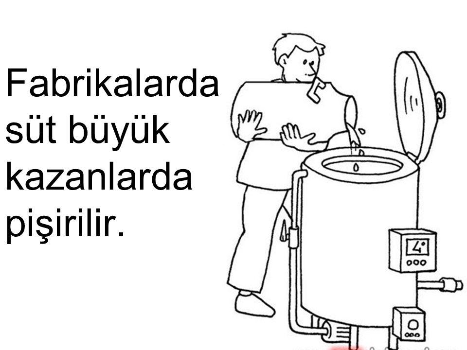 Fabrikalarda süt pastörize edilir.