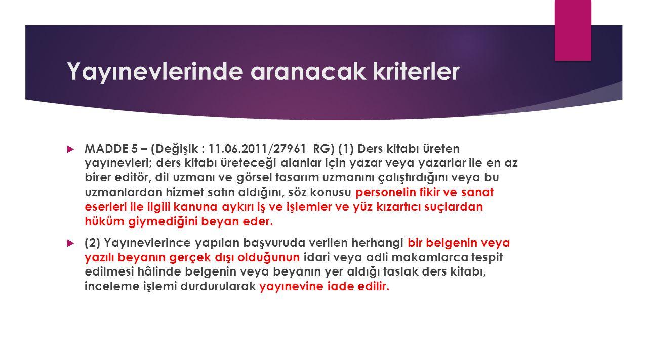 Yayınevlerinde aranacak kriterler  MADDE 5 – (Değişik : 11.06.2011/27961 RG) (1) Ders kitabı üreten yayınevleri; ders kitabı üreteceği alanlar için y