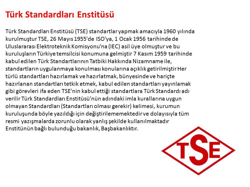 Türk Standardları Enstitüsü Türk Standardları Enstitüsü (TSE) standartlar yapmak amacıyla 1960 yılında kurulmuştur TSE, 26 Mayıs 1955'de ISO'ya, 1 Oca