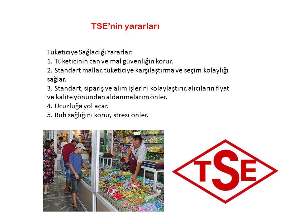 Tüketiciye Sağladığı Yararlar: 1. Tüketicinin can ve mal güvenliğin korur. 2. Standart mallar, tüketiciye karşılaştırma ve seçim kolaylığı sağlar. 3.