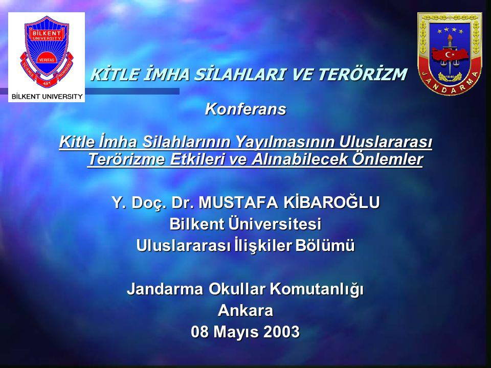 KİTLE İMHA SİLAHLARI VE TERÖRİZM KİTLE İMHA SİLAHLARI VE TERÖRİZM Konferans Kitle İmha Silahlarının Yayılmasının Uluslararası Terörizme Etkileri ve Al