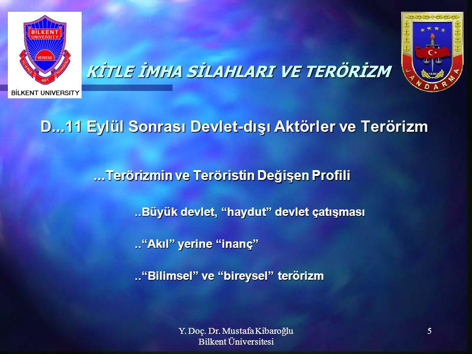 Y. Doç. Dr. Mustafa Kibaroğlu Bilkent Üniversitesi 5 KİTLE İMHA SİLAHLARI VE TERÖRİZM KİTLE İMHA SİLAHLARI VE TERÖRİZM D...11 Eylül Sonrası Devlet-dış