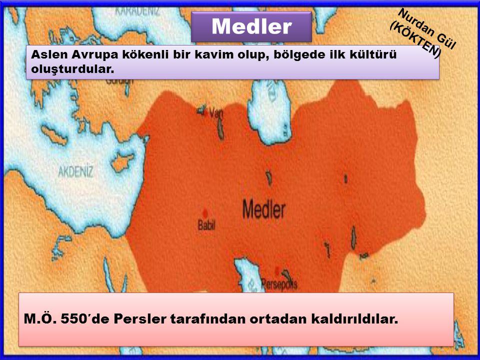 M.Ö. 550′de Persler tarafından ortadan kaldırıldılar. Medler Aslen Avrupa kökenli bir kavim olup, bölgede ilk kültürü oluşturdular. Nurdan Gül (KÖKTEN