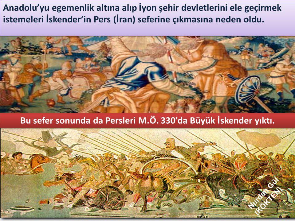 Anadolu'yu egemenlik altına alıp İyon şehir devletlerini ele geçirmek istemeleri İskender'in Pers (İran) seferine çıkmasına neden oldu. Bu sefer sonun