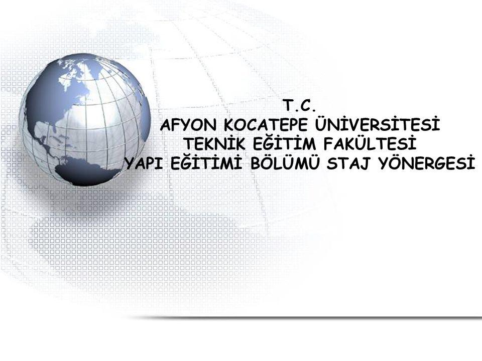 T.C. AFYON KOCATEPE ÜNİVERSİTESİ TEKNİK EĞİTİM FAKÜLTESİ YAPI EĞİTİMİ BÖLÜMÜ STAJ YÖNERGESİ