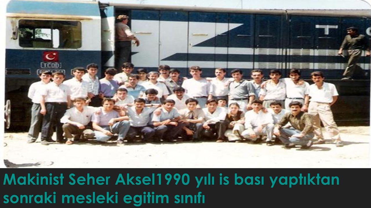 Makinist Seher Aksel1990 yılı is bası yaptıktan sonraki mesleki egitim sınıfı