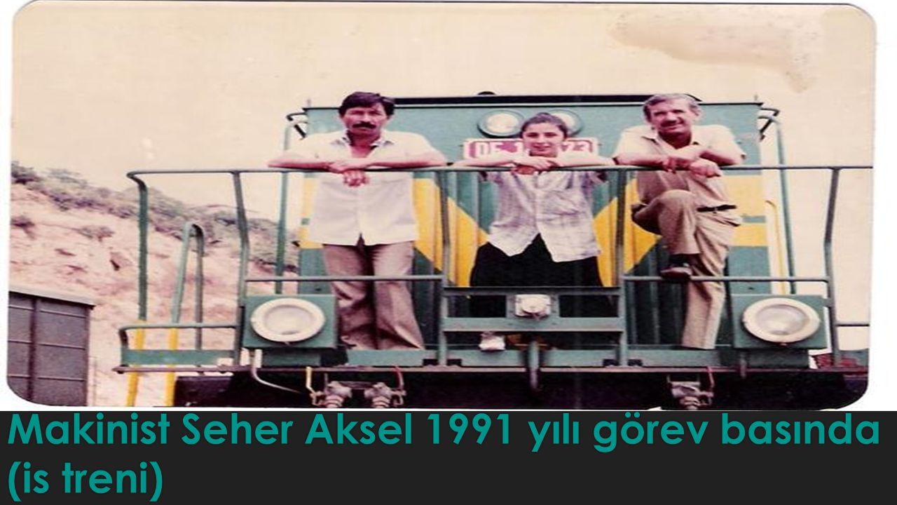 Makinist Seher Aksel 1991 yılı görev basında (is treni)