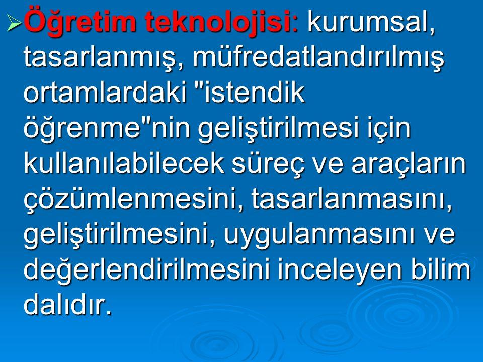  Öğretim teknolojisi: kurumsal, tasarlanmış, müfredatlandırılmış ortamlardaki