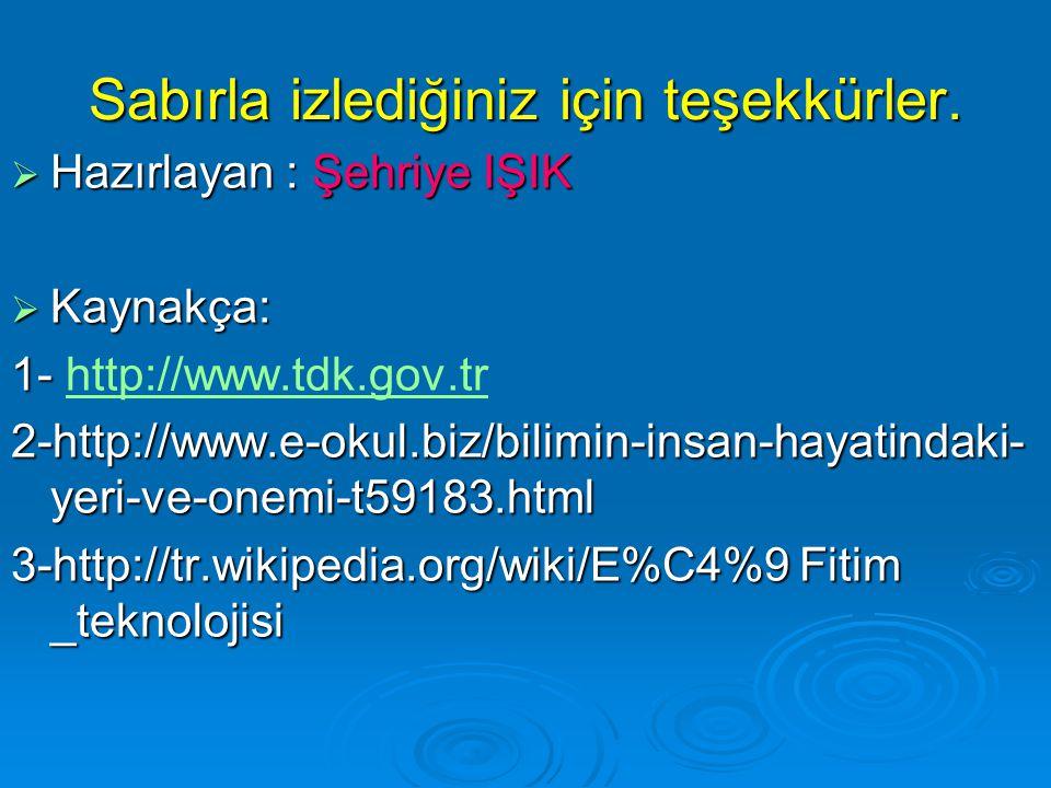 Sabırla izlediğiniz için teşekkürler.  Hazırlayan : Şehriye IŞIK  Kaynakça: 1- 1- http://www.tdk.gov.trhttp://www.tdk.gov.tr 2-http://www.e-okul.biz