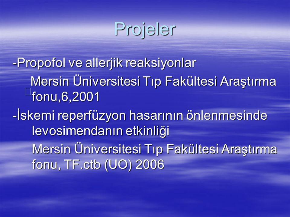 Projeler -Propofol ve allerjik reaksiyonlar Mersin Üniversitesi Tıp Fakültesi Araştırma fonu,6,2001 Mersin Üniversitesi Tıp Fakültesi Araştırma fonu