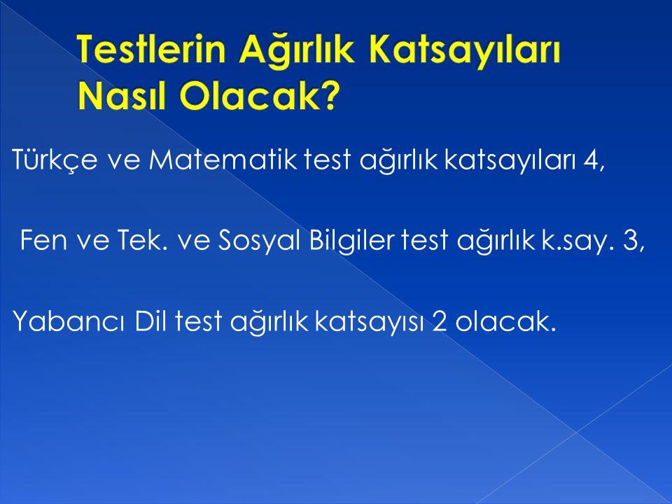Türkçe ve Matematik test ağırlık katsayıları 4, Fen ve Tek.
