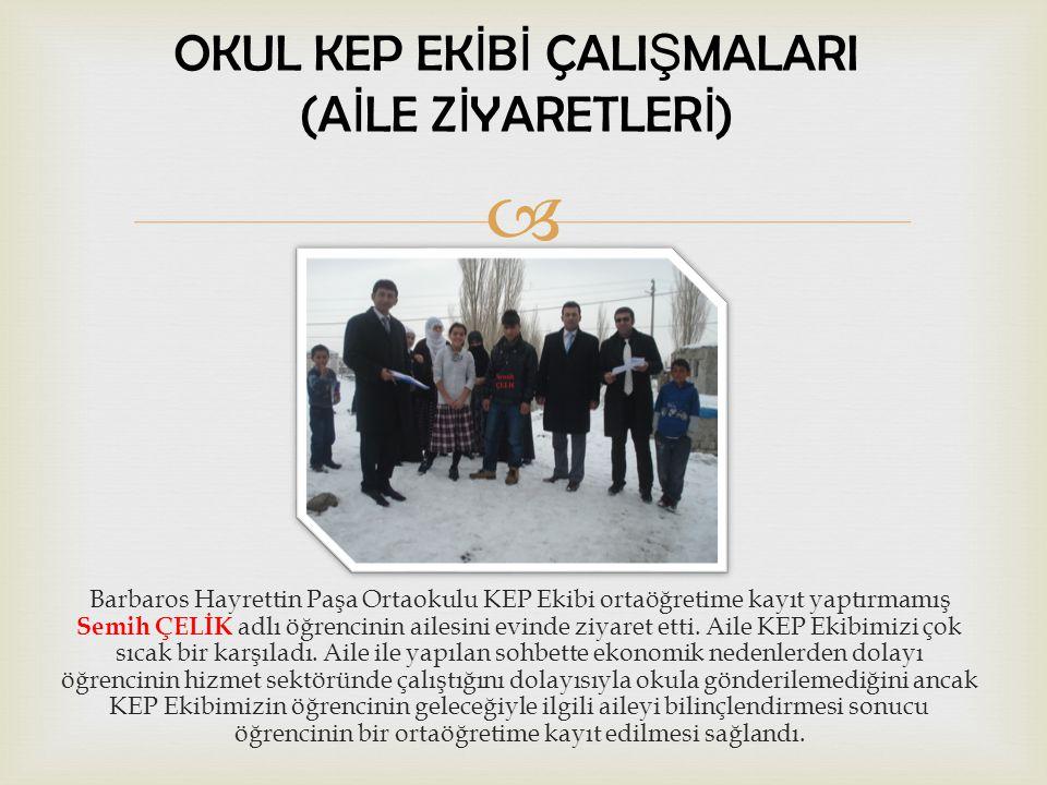  Barbaros Hayrettin Paşa Ortaokulu KEP Ekibi ortaöğretime kayıt yaptırmamış Semih ÇELİK adlı öğrencinin ailesini evinde ziyaret etti.