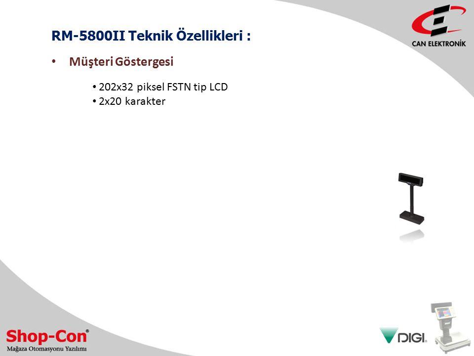 RM-5800II Teknik Özellikleri : 202x32 piksel FSTN tip LCD 2x20 karakter Müşteri Göstergesi