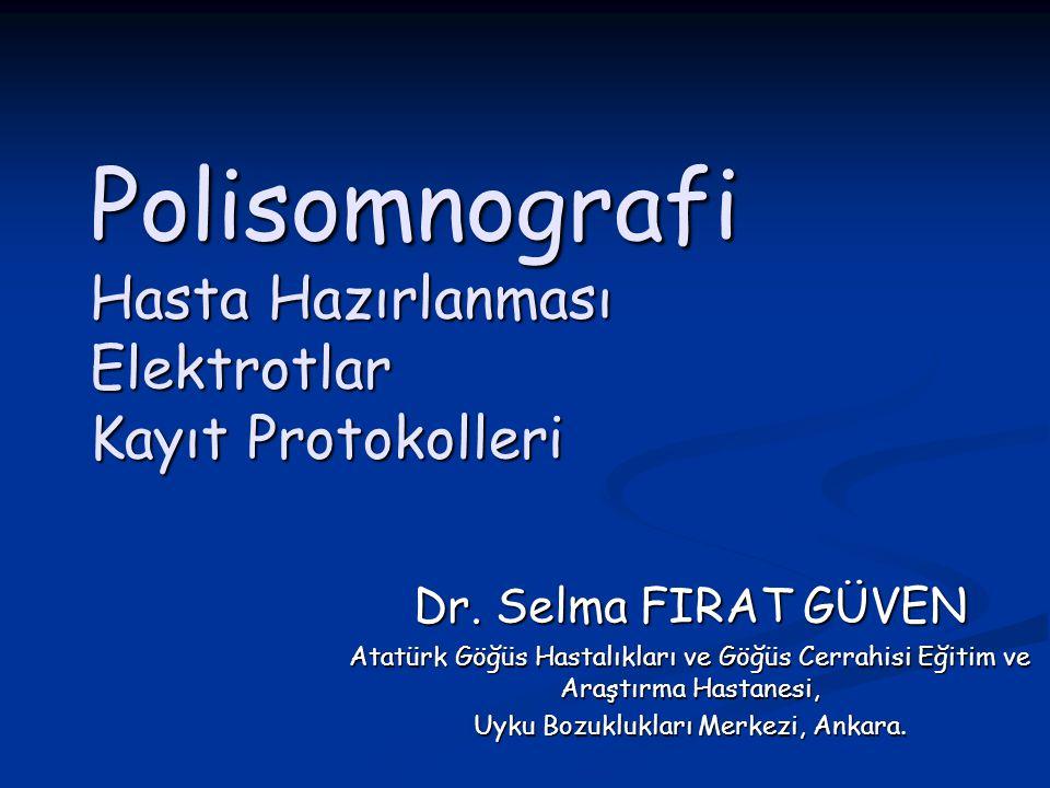 Polisomnografi Hasta Hazırlanması Elektrotlar Kayıt Protokolleri Dr. Selma FIRAT GÜVEN Atatürk Göğüs Hastalıkları ve Göğüs Cerrahisi Eğitim ve Araştır