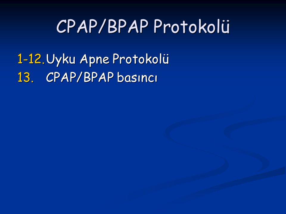 CPAP/BPAP Protokolü 1-12.Uyku Apne Protokolü 13.CPAP/BPAP basıncı