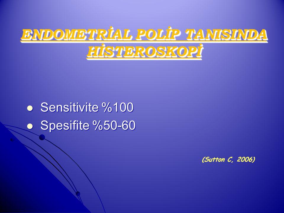 ENDOMETRİAL POLİP TANISINDA HİSTEROSKOPİ Sensitivite %100 Sensitivite %100 Spesifite %50-60 Spesifite %50-60 (Sutton C, 2006)