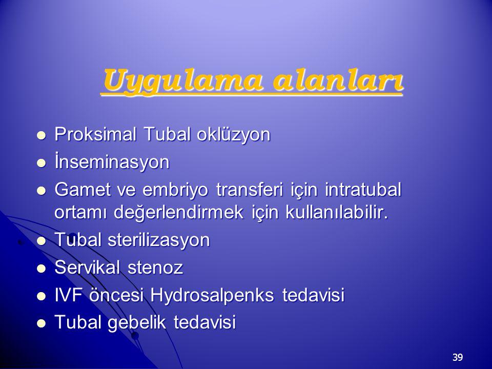 39 Uygulama alanları Proksimal Tubal oklüzyon Proksimal Tubal oklüzyon İnseminasyon İnseminasyon Gamet ve embriyo transferi için intratubal ortamı değ