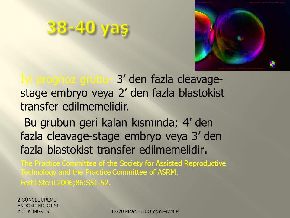 İyi prognoz grubu- 3' den fazla cleavage- stage embryo veya 2' den fazla blastokist transfer edilmemelidir.