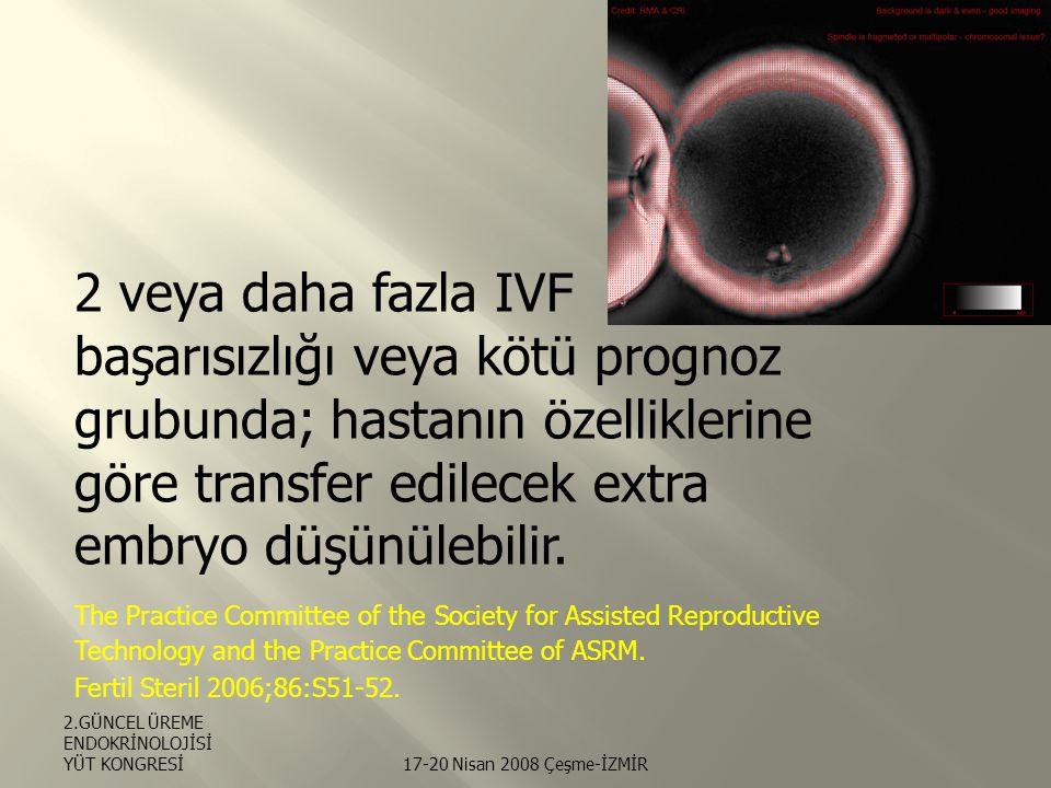 2 veya daha fazla IVF başarısızlığı veya kötü prognoz grubunda; hastanın özelliklerine göre transfer edilecek extra embryo düşünülebilir.