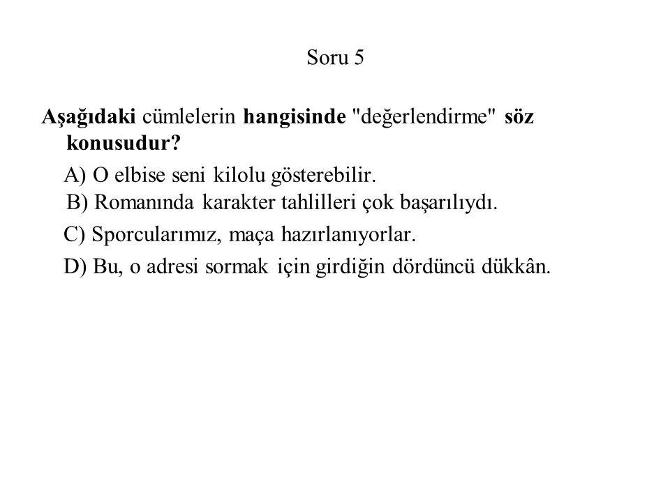 Soru 5 Aşağıdaki cümlelerin hangisinde değerlendirme söz konusudur.