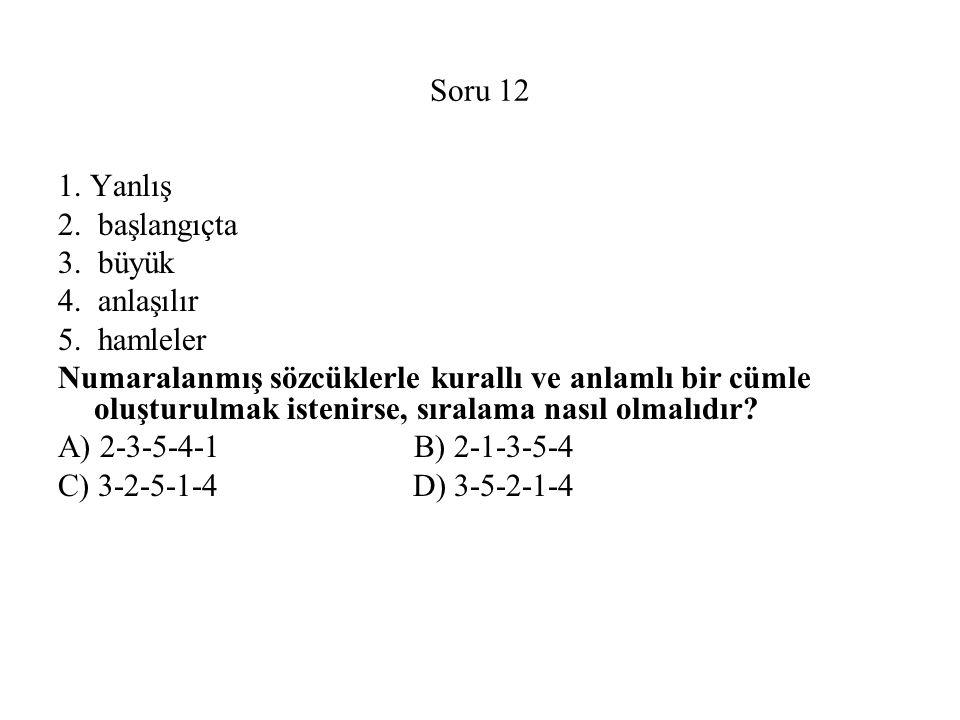 Soru 12 1.Yanlış 2. başlangıçta 3. büyük 4. anlaşılır 5.