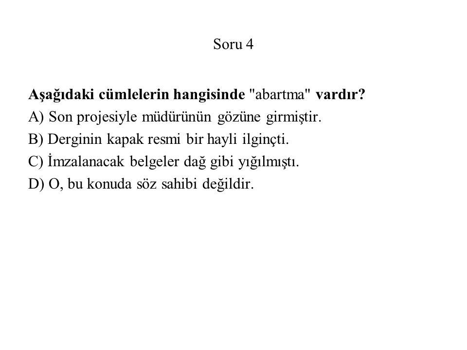 Soru 4 Aşağıdaki cümlelerin hangisinde abartma vardır.