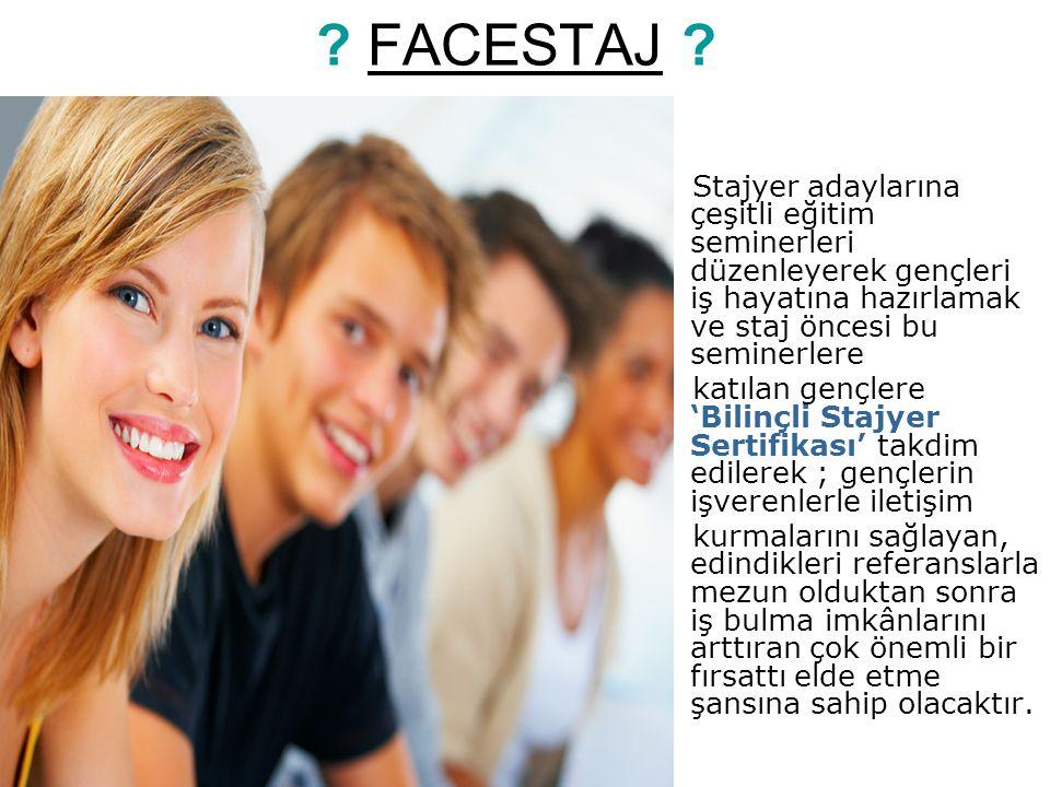 PROJEDE NELER VAR www.facestaj.com Sitesi stajyer adaylarının iş bulmalarının yanı sıra: Grup Kurma Gençlik Haberleri Etkinlikler Eğitim ve Burs fırsatları STK Bülten Meslek Lisesi staj başlıkları da bulunmaktadır.