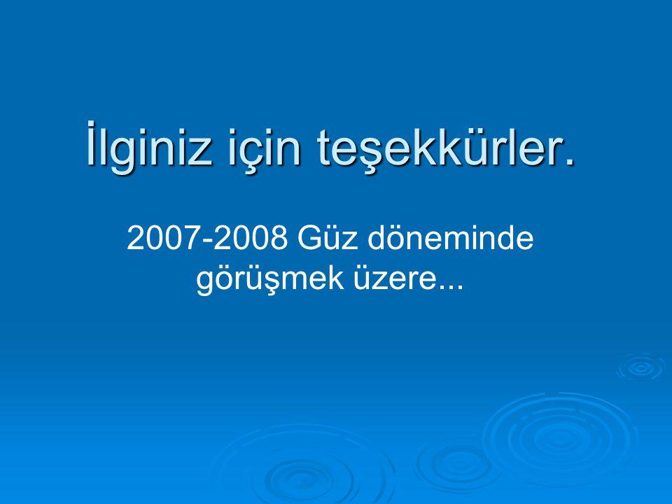 İlginiz için teşekkürler. 2007-2008 Güz döneminde görüşmek üzere...