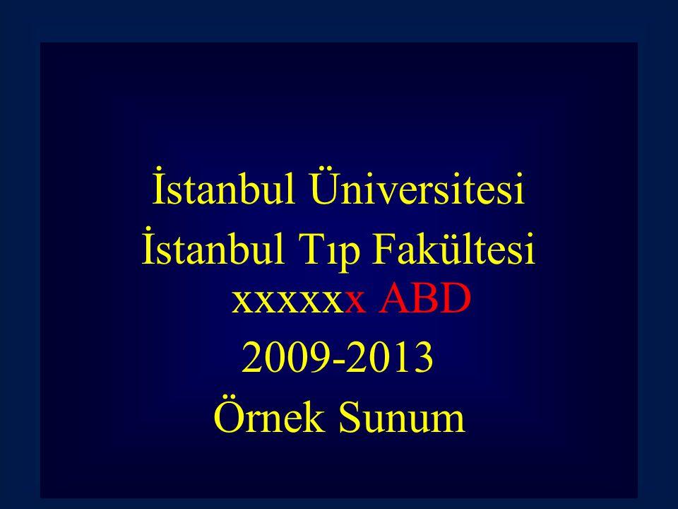 İstanbul Üniversitesi İstanbul Tıp Fakültesi xxxxxx ABD 2009-2013 Örnek Sunum