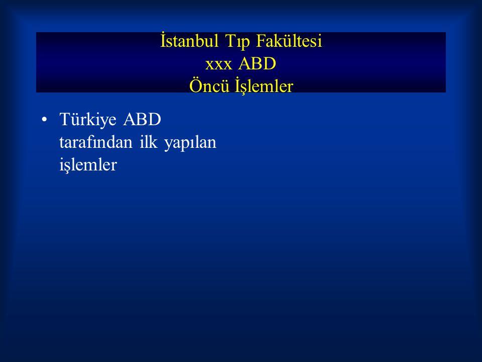 İstanbul Tıp Fakültesi xxx ABD Öncü İşlemler Türkiye ABD tarafından ilk yapılan işlemler