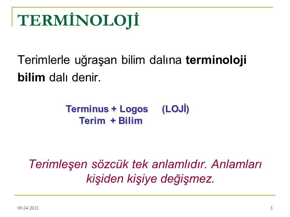 09.04.20155 TERMİNOLOJİ Terimlerle uğraşan bilim dalına terminoloji bilim dalı denir.